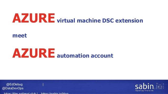 @EdDebug   @DataDevOps AZUREvirtual machine DSC extension meet AZUREautomation account