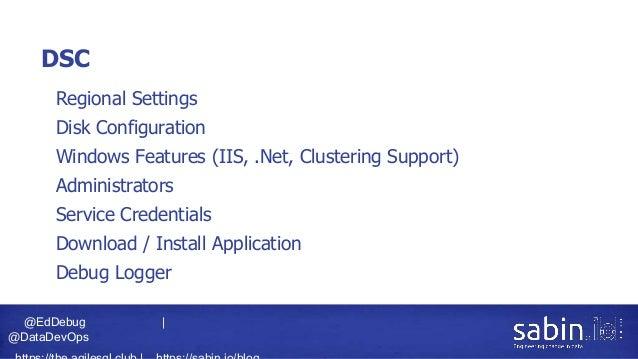 @EdDebug   @DataDevOps DSC • Regional Settings • Disk Configuration • Windows Features (IIS, .Net, Clustering Support) • A...