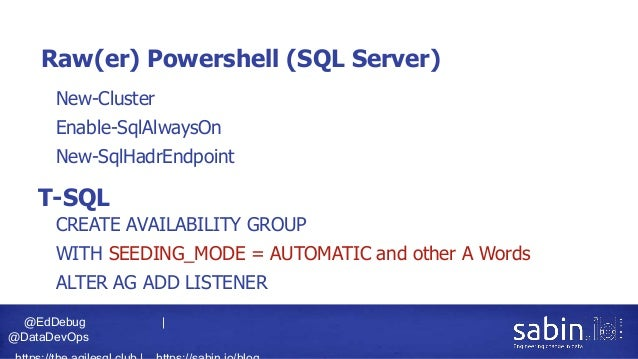 @EdDebug   @DataDevOps Raw(er) Powershell (SQL Server) • New-Cluster • Enable-SqlAlwaysOn • New-SqlHadrEndpoint T-SQL • CR...
