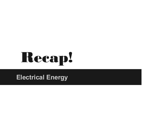 Recap! Electrical Energy