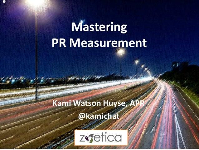 Mastering  PR Measurement  Kami Watson Huyse, APR  @kamichat