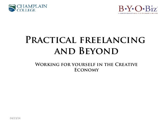 04/23/14 Practical freelancing and Beyond Working for yourself in the Creative Economy