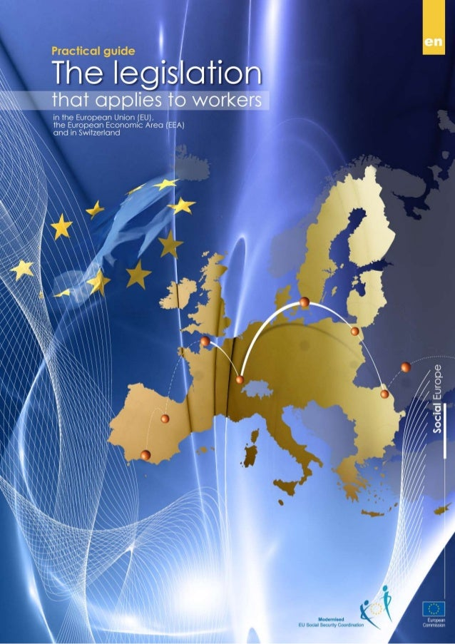 Practical guide: The legislation that applies to workers in the European Union (EU), the European Economic Area (EEA) and ...