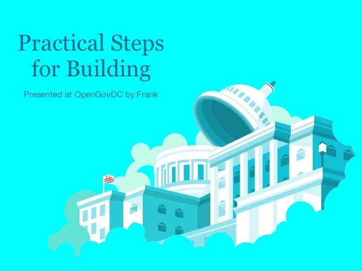 Practical Steps for BuildingPresented at OpenGovDC by Frank
