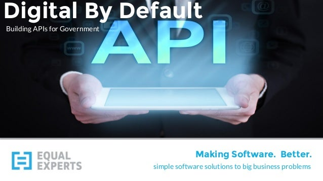 simple software solutions to big business problems Making Software. Better. Digital By Default Building APIs for Government