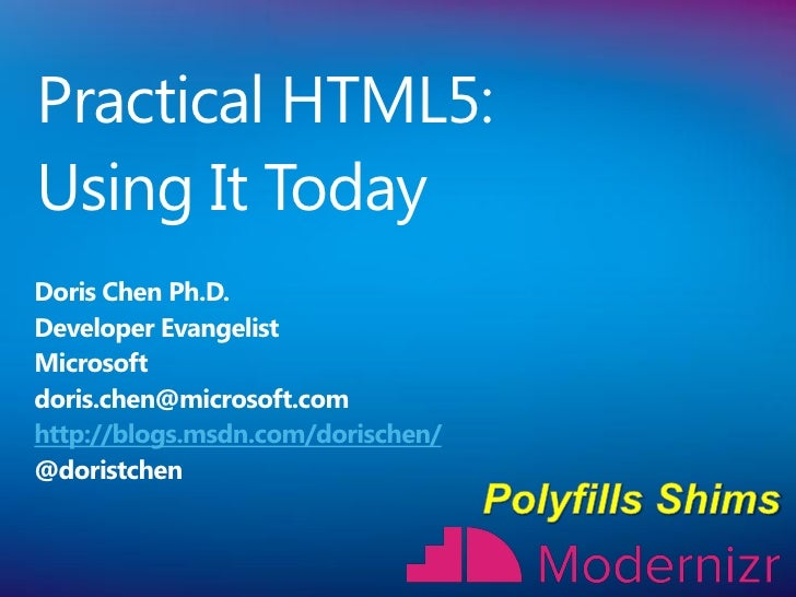 Practical HTML5:Using It TodayDoris Chen Ph.D.Developer EvangelistMicrosoftdoris.chen@microsoft.comhttp://blogs.msdn.com/d...