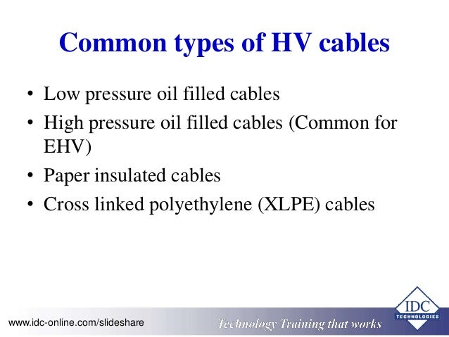 Common types of HV cables  • Low pressure oil filled cables  • High pressure oil filled cables (Common for  EHV)  • Paper ...
