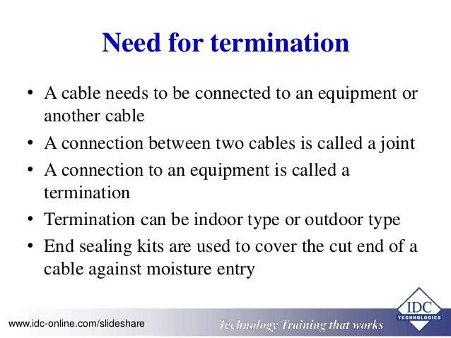 Need for termination  • A cable needs to be connected to an equipment or  another cable  • A connection between two cables...