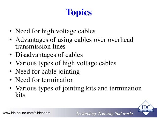 Topics  • Need for high voltage cables  • Advantages of using cables over overhead  transmission lines  • Disadvantages of...