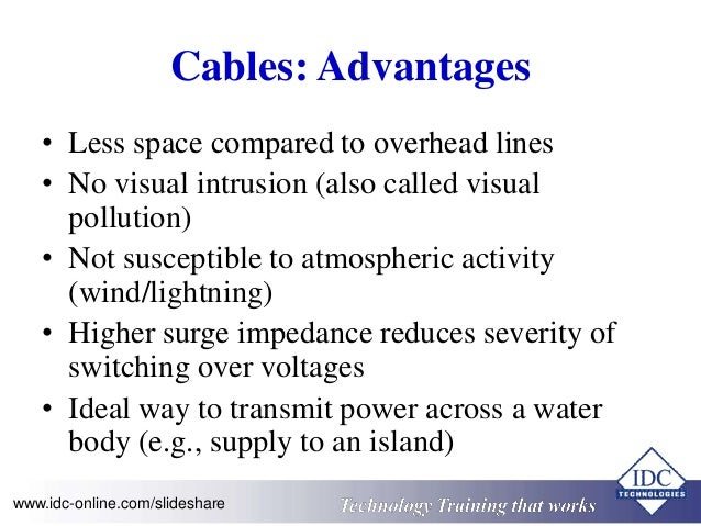 Cables: Advantages  • Less space compared to overhead lines  • No visual intrusion (also called visual  pollution)  • Not ...