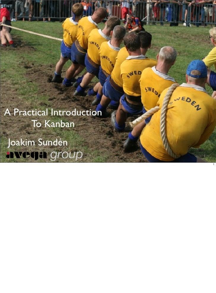 A Practical Introduction       To Kanban Joakim Sundén                            1