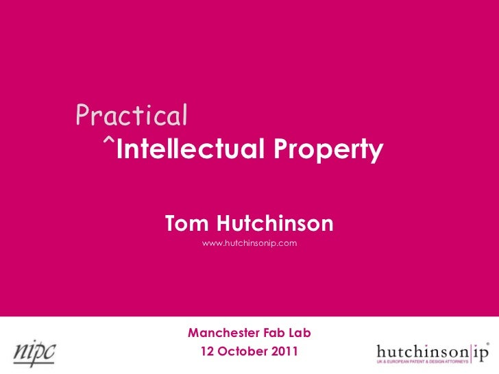 Practical  ˆIntellectual Property      Tom Hutchinson          www.hutchinsonip.com        Manchester Fab Lab         12 O...