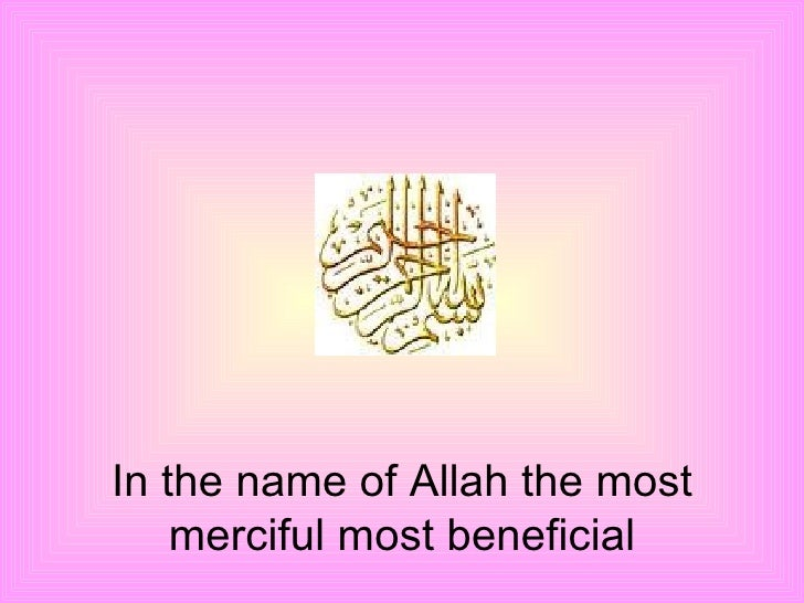 In the name of Allah the most merciful most beneficial