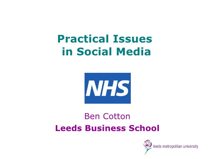 Practical Issues  in Social Media Ben Cotton Leeds Business School