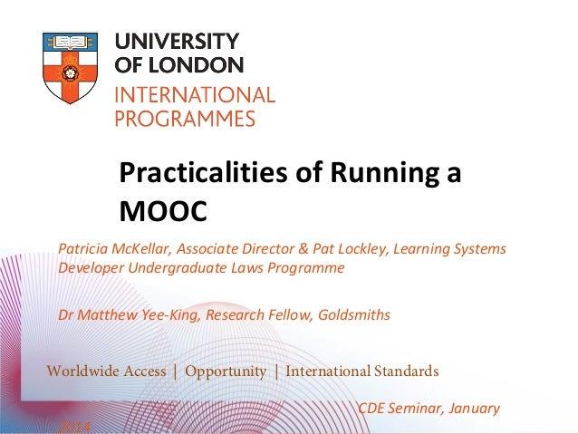 Practicalities of Running a MOOC Patricia McKellar, Associate Director & Pat Lockley, Learning Systems Developer Undergrad...