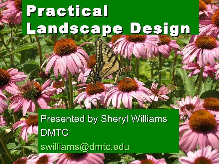 Practical Landscape   Design Presented by Sheryl Williams DMTC [email_address]
