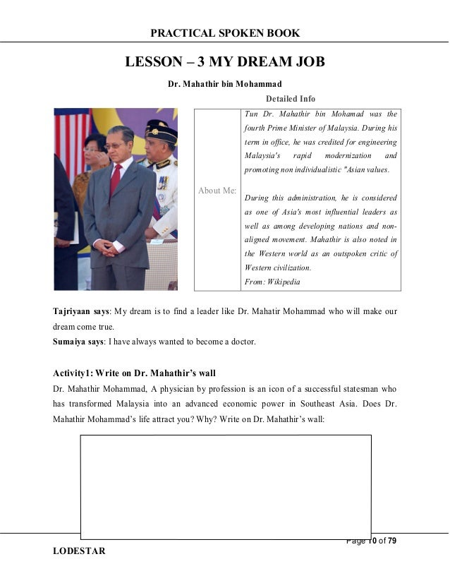 PRACTICAL SPOKEN BOOK Page 10 of 79 LODESTAR LESSON – 3 MY DREAM JOB Dr. Mahathir bin Mohammad Detailed Info About Me: Tun...