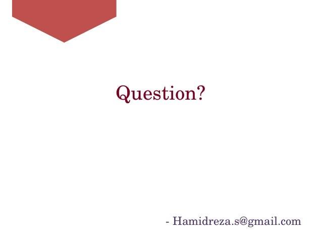 Question? Hamidreza.s@gmail.com