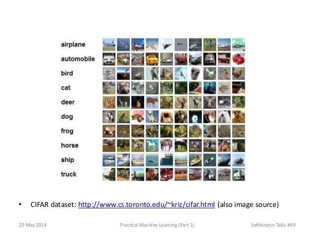 • CIFAR dataset: http://www.cs.toronto.edu/~kriz/cifar.html (also image source) 29 May 2014 Practical Machine Learning (Pa...