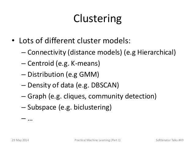 Clustering • Lots of different cluster models: – Connectivity (distance models) (e.g Hierarchical) – Centroid (e.g. K-mean...