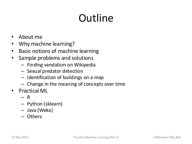 Outline • About me • Why machine learning? • Basic notions of machine learning • Sample problems and solutions – Finding v...
