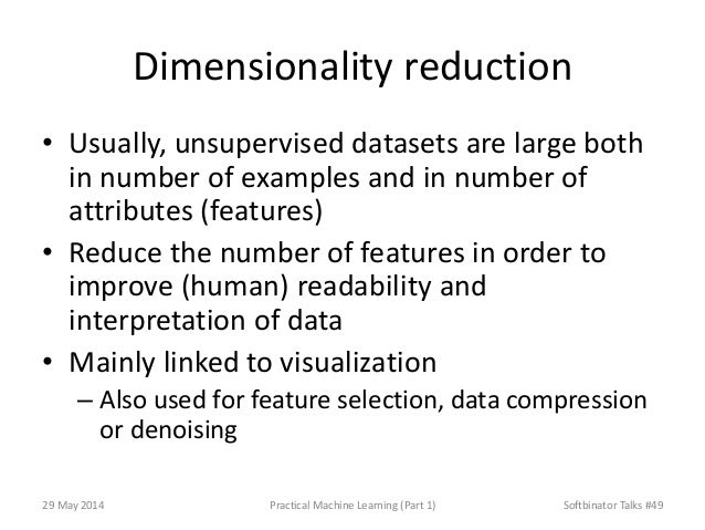 Dimensionality reduction • Usually, unsupervised datasets are large both in number of examples and in number of attributes...