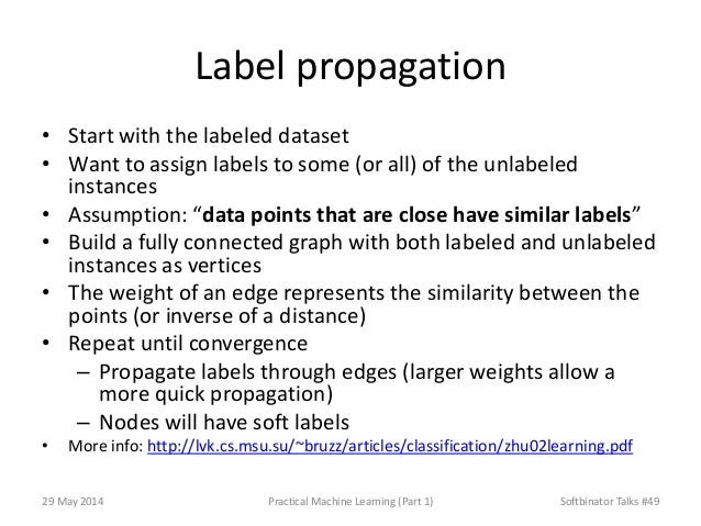 Label propagation • Start with the labeled dataset • Want to assign labels to some (or all) of the unlabeled instances • A...