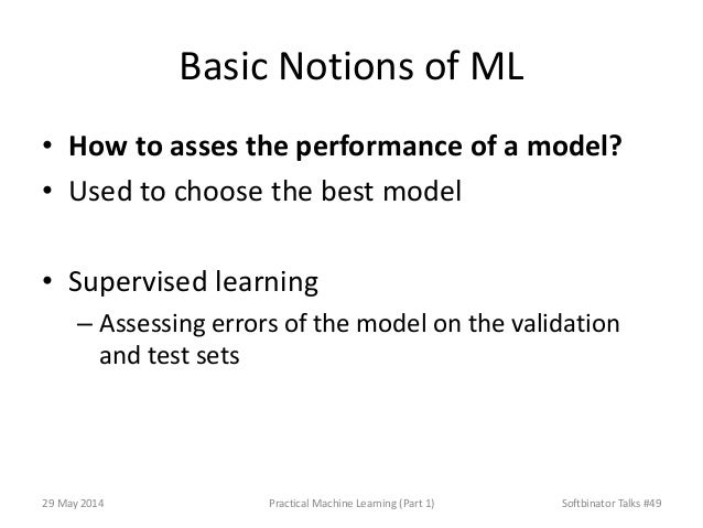 Basic Notions of ML • How to asses the performance of a model? • Used to choose the best model • Supervised learning – Ass...