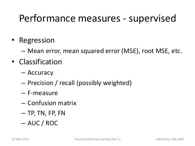 Performance measures - supervised • Regression – Mean error, mean squared error (MSE), root MSE, etc. • Classification – A...