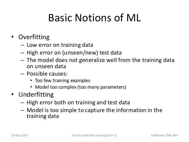 Basic Notions of ML • Overfitting – Low error on training data – High error on (unseen/new) test data – The model does not...