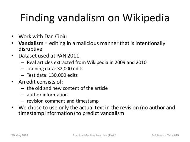 Finding vandalism on Wikipedia • Work with Dan Cioiu • Vandalism = editing in a malicious manner that is intentionally dis...