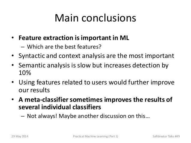 Main conclusions • Feature extraction is important in ML – Which are the best features? • Syntactic and context analysis a...