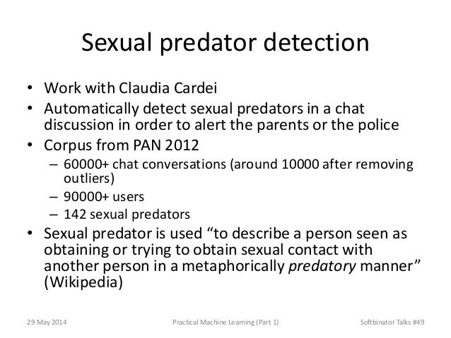 Sexual predator detection • Work with Claudia Cardei • Automatically detect sexual predators in a chat discussion in order...