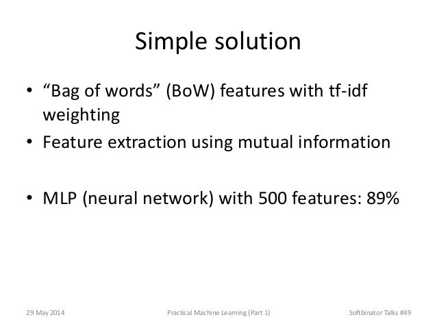 """Simple solution • """"Bag of words"""" (BoW) features with tf-idf weighting • Feature extraction using mutual information • MLP ..."""