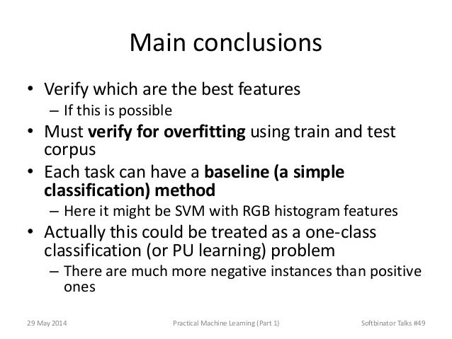 Main conclusions • Verify which are the best features – If this is possible • Must verify for overfitting using train and ...