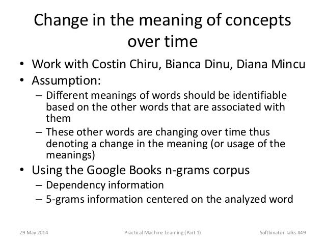 Change in the meaning of concepts over time • Work with Costin Chiru, Bianca Dinu, Diana Mincu • Assumption: – Different m...