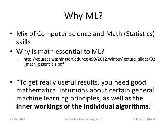 Why ML? • Mix of Computer science and Math (Statistics) skills • Why is math essential to ML? – http://courses.washington....