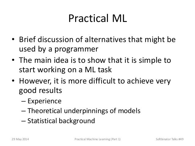 Practical ML • Brief discussion of alternatives that might be used by a programmer • The main idea is to show that it is s...
