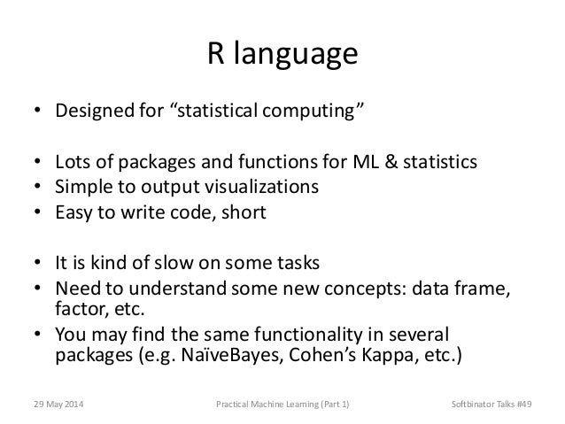 """R language • Designed for """"statistical computing"""" • Lots of packages and functions for ML & statistics • Simple to output ..."""
