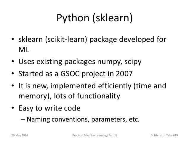Python (sklearn) • sklearn (scikit-learn) package developed for ML • Uses existing packages numpy, scipy • Started as a GS...