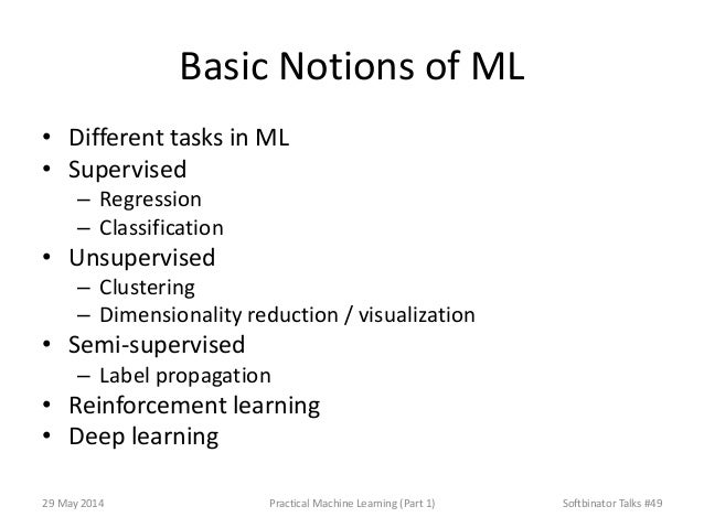 Basic Notions of ML • Different tasks in ML • Supervised – Regression – Classification • Unsupervised – Clustering – Dimen...