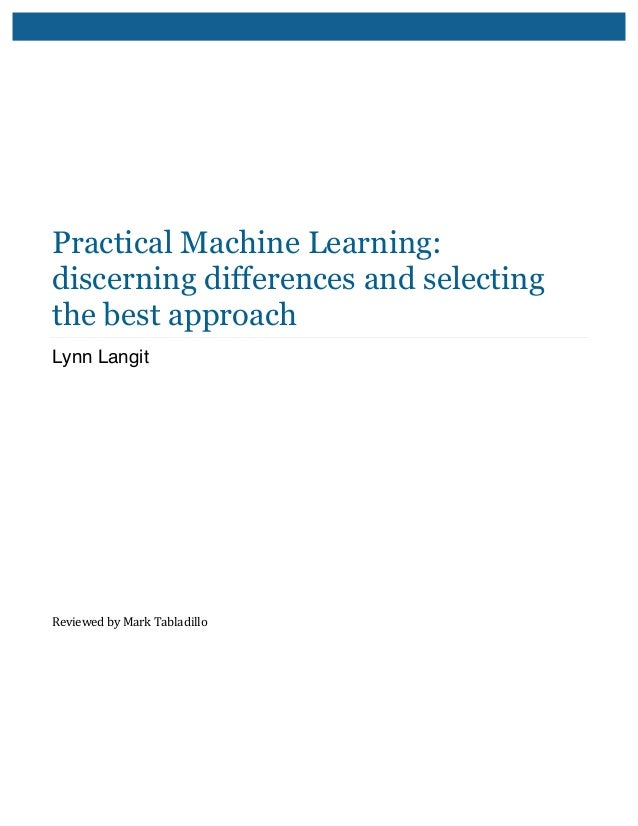 Practical Machine Learning: discerning differences and selecting the best approach Lynn Langit Reviewed  by  Mark  T...