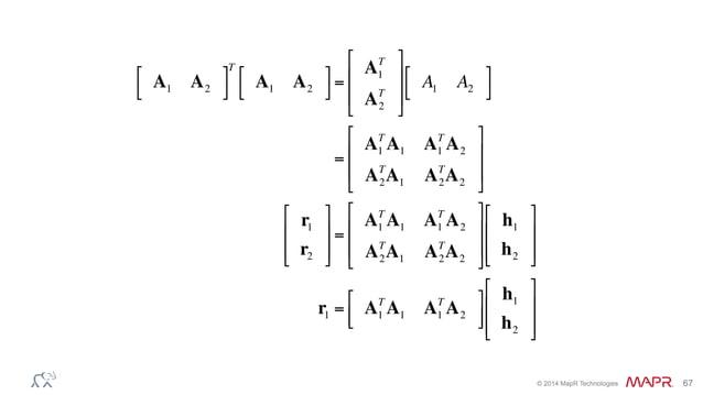 """® © 2014 MapR Technologies 67 A1 A2 ! """" # $ T A1 A2 ! """" # $= A1 T A2 T ! """" % % # $ & & A1 A2 ! """" # $ = A1 T A1 A1 T A2 AT ..."""