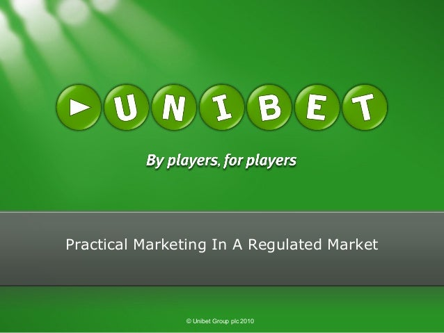 Practical Marketing In A Regulated Market © Unibet Group plc 2010