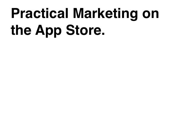 Practical Marketing on the App Store.