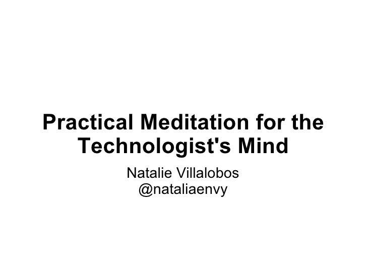 Practical Meditation for the Technologist's Mind Natalie Villalobos @nataliaenvy