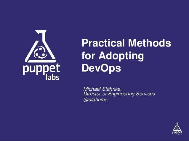 Practical Methods for Adopting DevOps Michael Stahnke, Director of Engineering Services @stahnma
