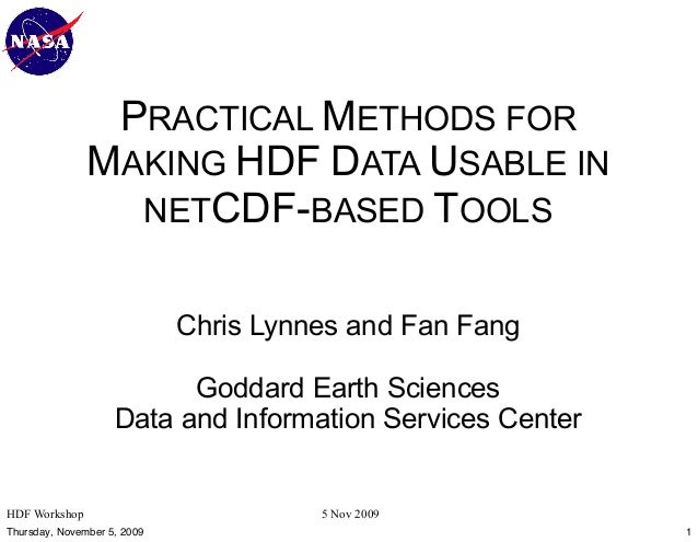 PRACTICAL METHODS FOR MAKING HDF DATA USABLE IN NETCDF-BASED TOOLS Chris Lynnes and Fan Fang Goddard Earth Sciences Data a...