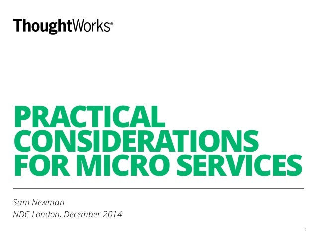 PRACTICAL  CONSIDERATIONS  FOR MICRO SERVICES  Sam Newman  NDC London, December 2014  1