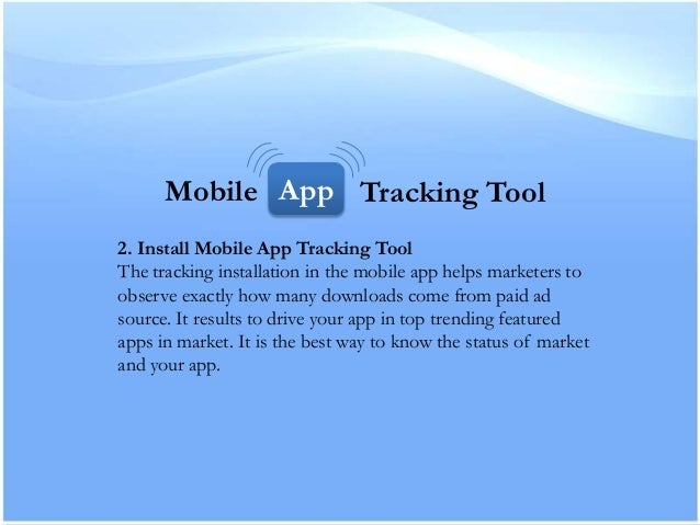 2. Install Mobile App Tracking ToolThe tracking installation in the mobile app helps marketers toobserve exactly how many ...